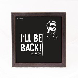 I'll be back!- Terminator