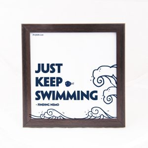 Just keep swimming- Finding Nemo
