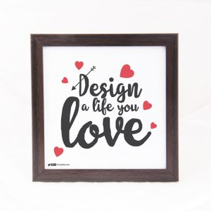 Design a life you love- Quote Frame