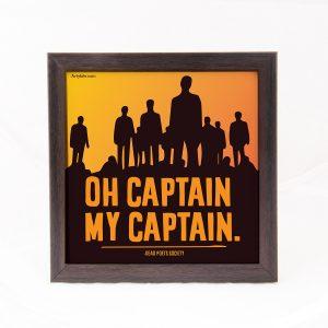 Oh captain, My captain.- Dead Poets Society