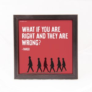 What if you are right- Fargo
